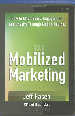 Mobilized Marketing By Hasen, Jeff
